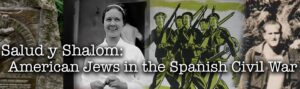 Salud-y-Shalom-Americans-Jews-in-the-Spanish-Civil-War-IV (1)
